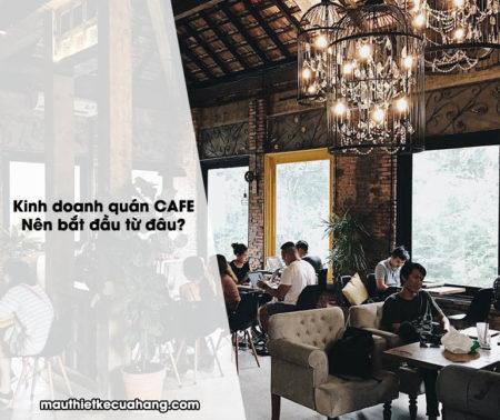 Kinh doanh quán cafe – Nên bắt đầu từ đâu?
